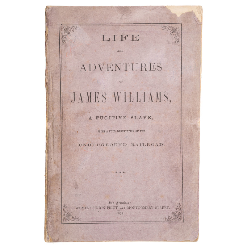 Only Known Slave Narrative Published Independently in California, Life and Adventures of James Williams with Descriptions of Frontier West, Mormons, and Chinese