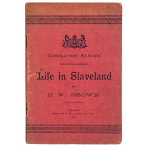 [AFRICAN AMERICANA -- SLAVERY & ABOLITION -- SLAVE NARRATIVE]. BROWN, B.W. Life in Slaveland. Burnley: Nuttall & Co., 1902.