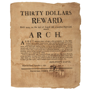 [SLAVERY & ABOLITION]. DAVIS, Ignatius (1759-1828). Thirty Dollars Reward. Ran away, on the 22d of August last, a handsome Negro Lad, named Arch, About twenty years of age. Frederick-Town, [MD]: John Winter, 7 September 1791.