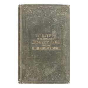 CLARKE, Milton and Lewis. Narratives of the Sufferings of Lewis and Milton Clarke, Sons of a Soldier of the Revolution, during a Captivity of More than Twenty Years among the Slaveholders of Kentucky. Boston: Bela Marsh, 1846.
