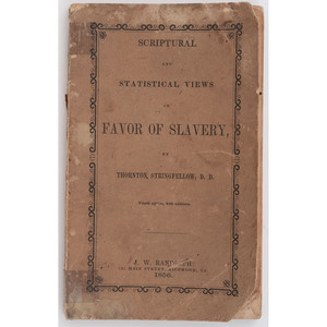 [SLAVERY & ABOLITION]. STRINGFELLOW, Thornton. Scriptural and Statistical Views in Favor of Slavery. Richmond, VA: J.W. Randolph, 1856.
